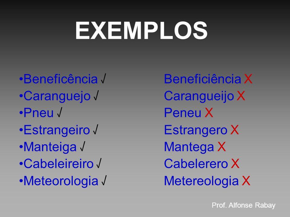 EXEMPLOS Beneficência √ Beneficiência X Caranguejo √ Carangueijo X
