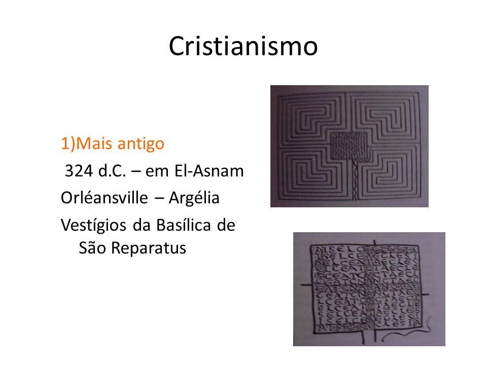 Cristianismo 1)Mais antigo 324 d.C. – em El-Asnam