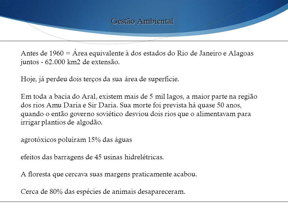 Gestão Ambiental Antes de 1960 = Área equivalente à dos estados do Rio de Janeiro e Alagoas juntos - 62.000 km2 de extensão.
