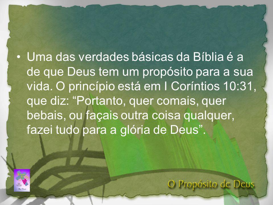 Uma das verdades básicas da Bíblia é a de que Deus tem um propósito para a sua vida.