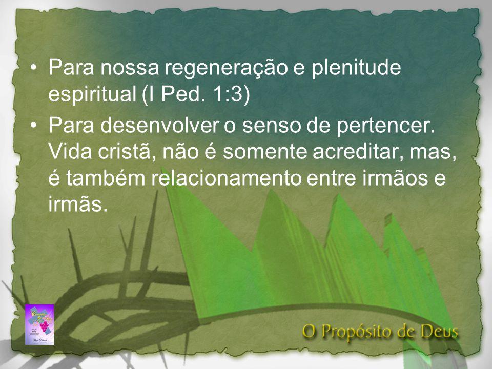 Para nossa regeneração e plenitude espiritual (I Ped. 1:3)