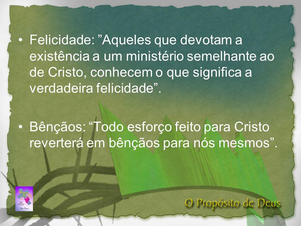 Felicidade: Aqueles que devotam a existência a um ministério semelhante ao de Cristo, conhecem o que significa a verdadeira felicidade .
