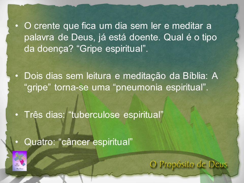 O crente que fica um dia sem ler e meditar a palavra de Deus, já está doente. Qual é o tipo da doença Gripe espiritual .