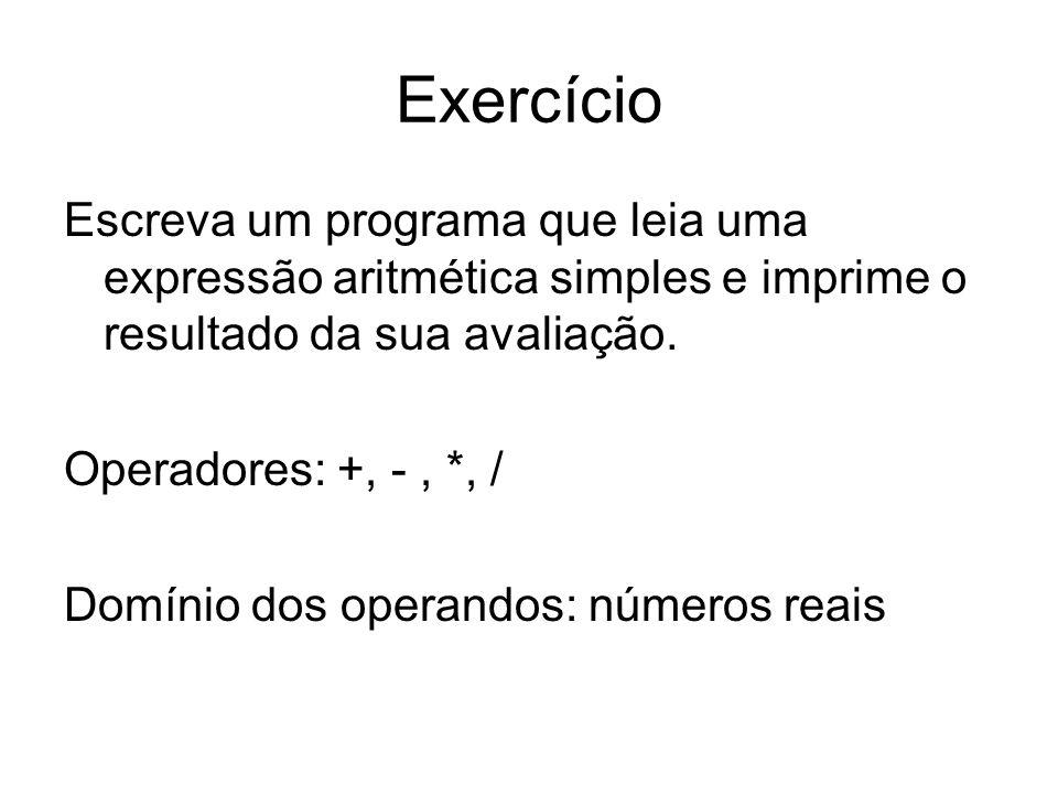 Exercício Escreva um programa que leia uma expressão aritmética simples e imprime o resultado da sua avaliação.