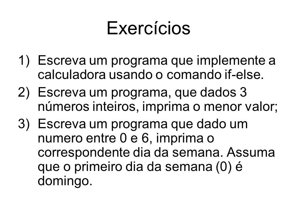Exercícios Escreva um programa que implemente a calculadora usando o comando if-else.