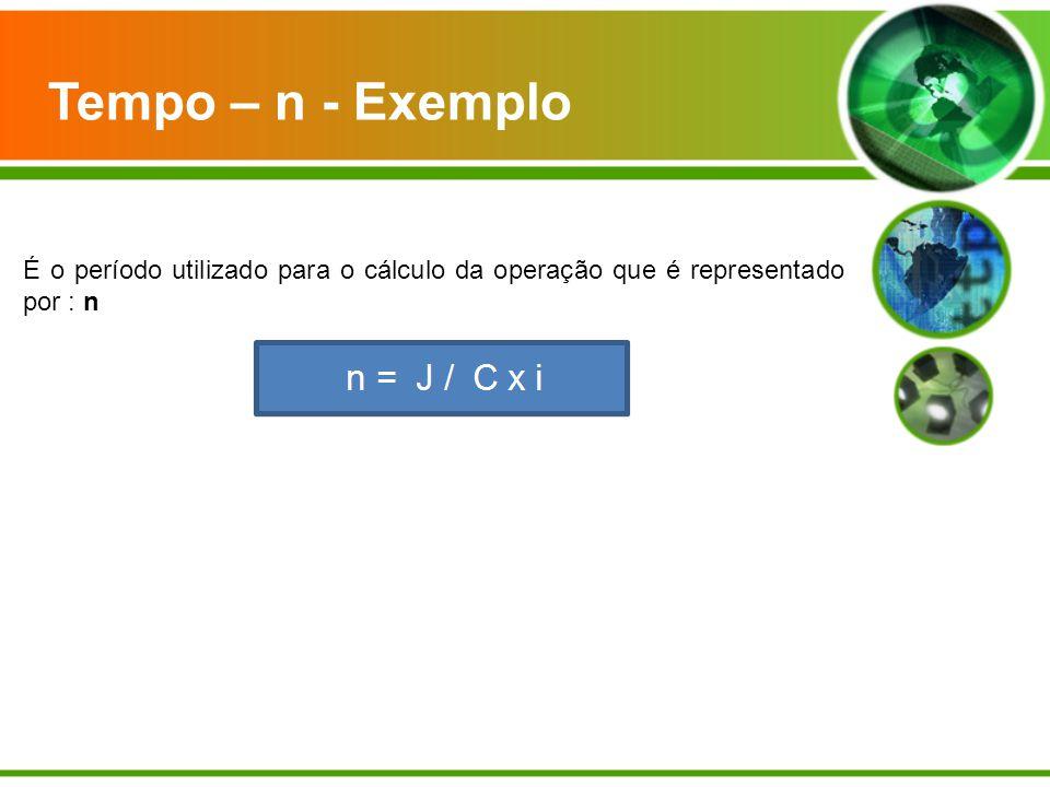 Tempo – n - Exemplo É o período utilizado para o cálculo da operação que é representado por : n.