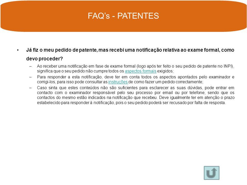 FAQ's - PATENTES Já fiz o meu pedido de patente, mas recebi uma notificação relativa ao exame formal, como devo proceder