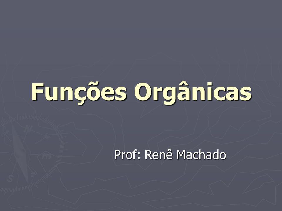 Funções Orgânicas Prof: Renê Machado