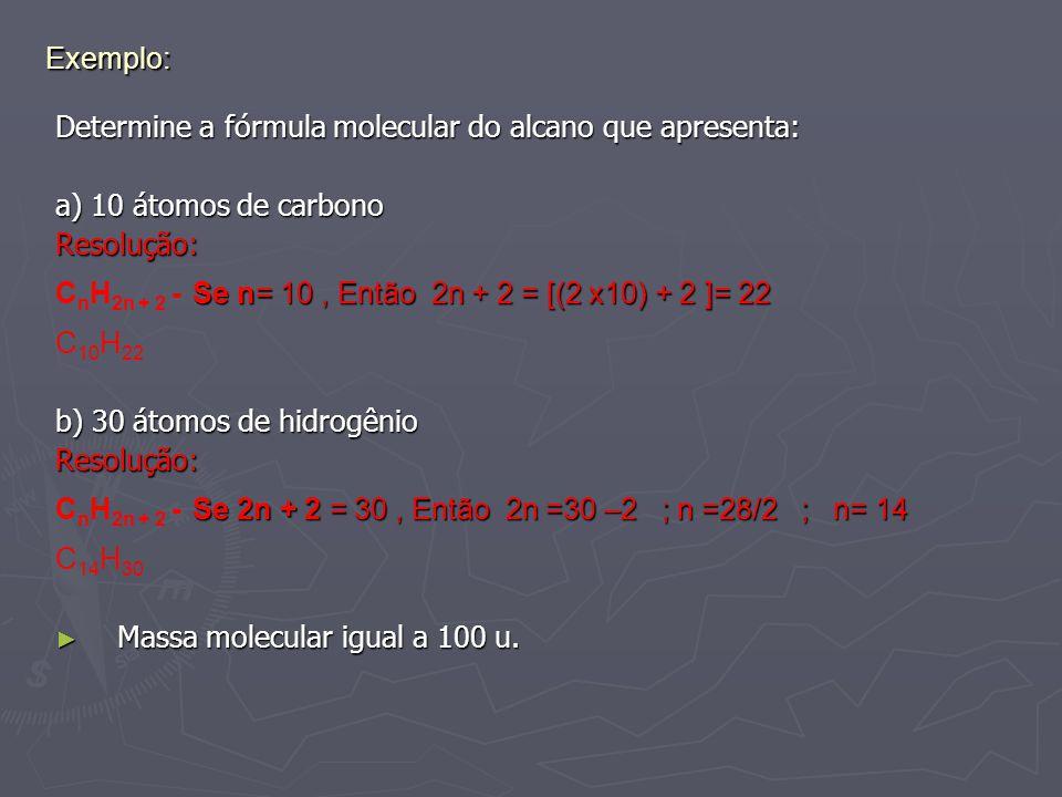 Exemplo: Determine a fórmula molecular do alcano que apresenta: a) 10 átomos de carbono. Resolução: