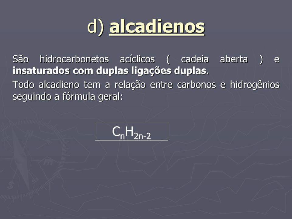 d) alcadienos São hidrocarbonetos acíclicos ( cadeia aberta ) e insaturados com duplas ligações duplas.