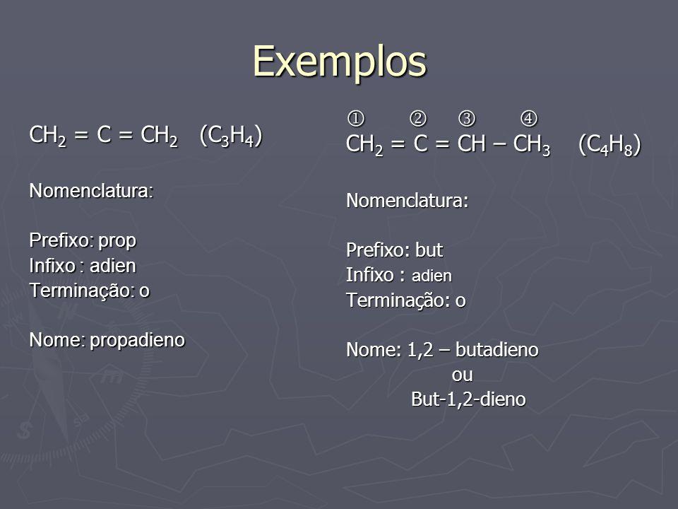 Exemplos     CH2 = C = CH – CH3 (C4H8) CH2 = C = CH2 (C3H4)