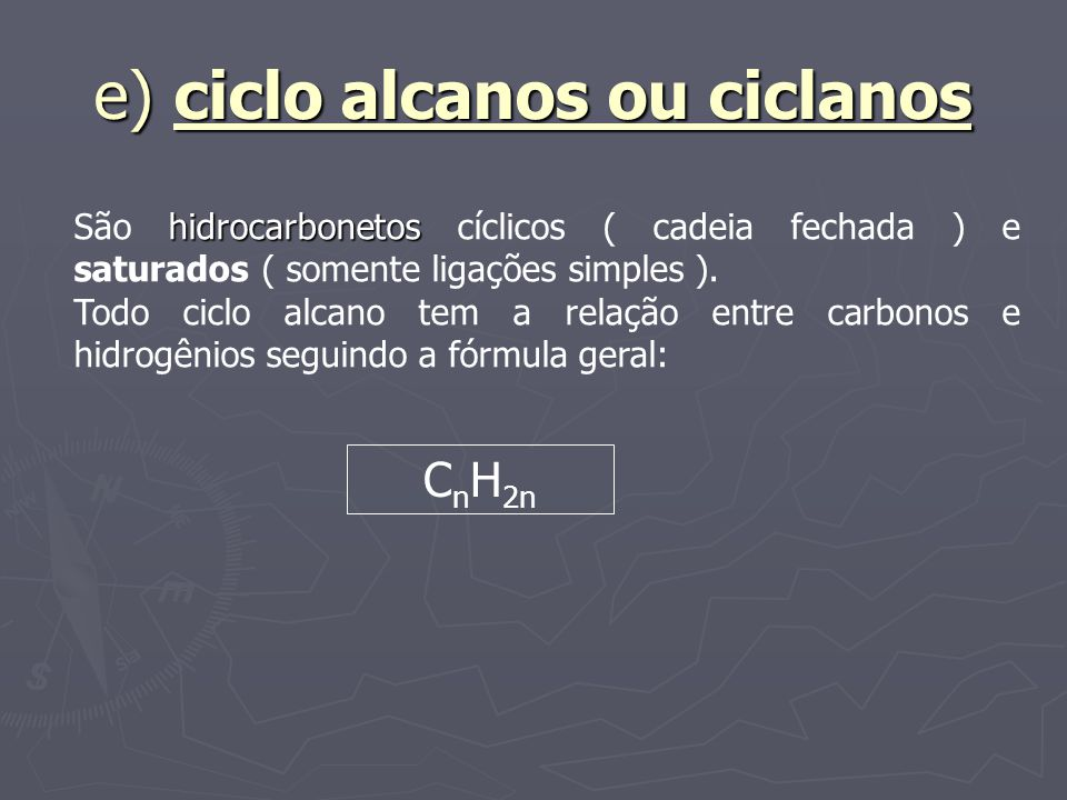 e) ciclo alcanos ou ciclanos