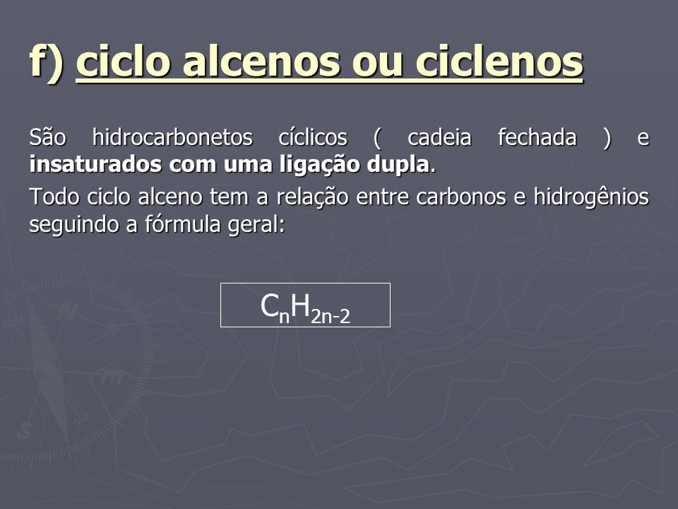 f) ciclo alcenos ou ciclenos