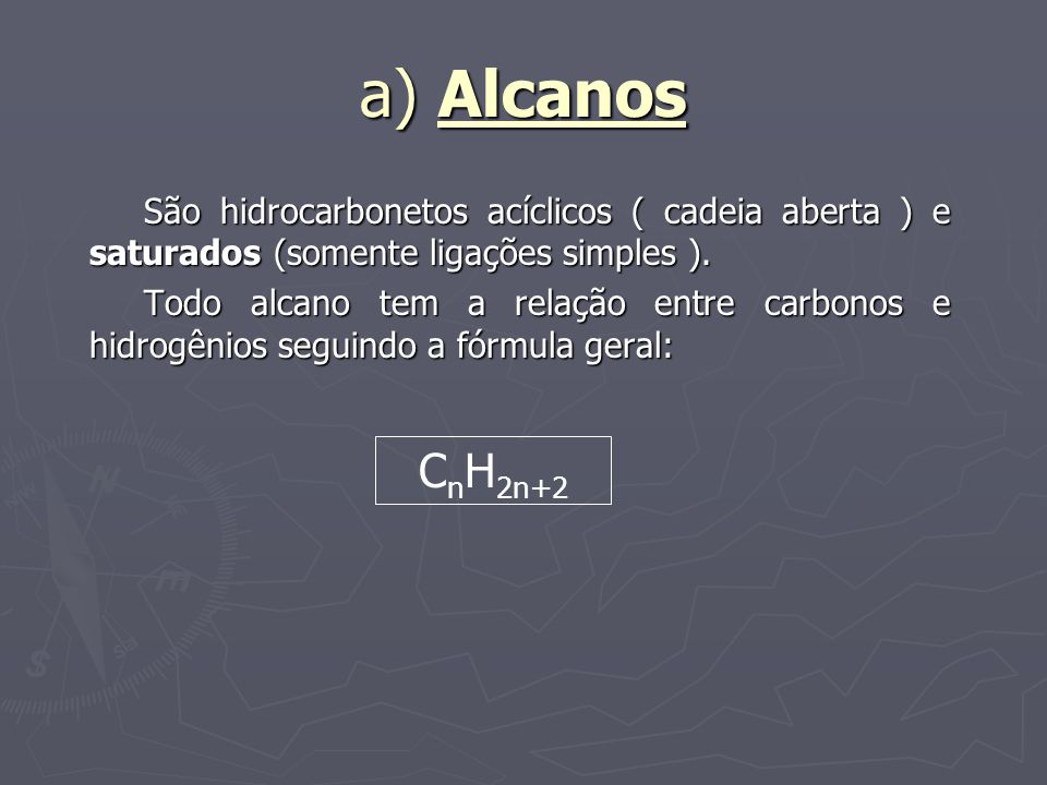 a) Alcanos São hidrocarbonetos acíclicos ( cadeia aberta ) e saturados (somente ligações simples ).