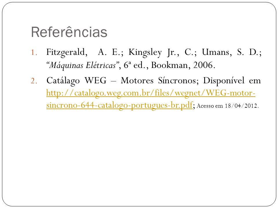 Referências Fitzgerald, A. E.; Kingsley Jr., C.; Umans, S. D.; Máquinas Elétricas , 6ª ed., Bookman, 2006.