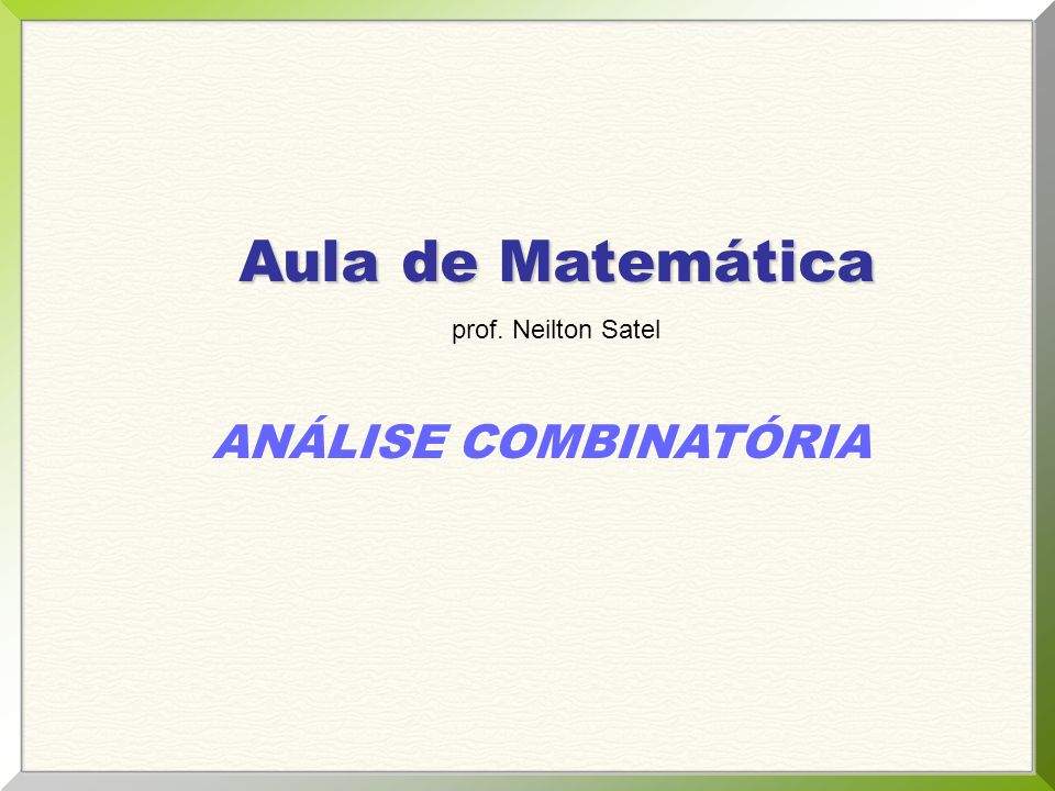 Aula de Matemática prof. Neilton Satel ANÁLISE COMBINATÓRIA