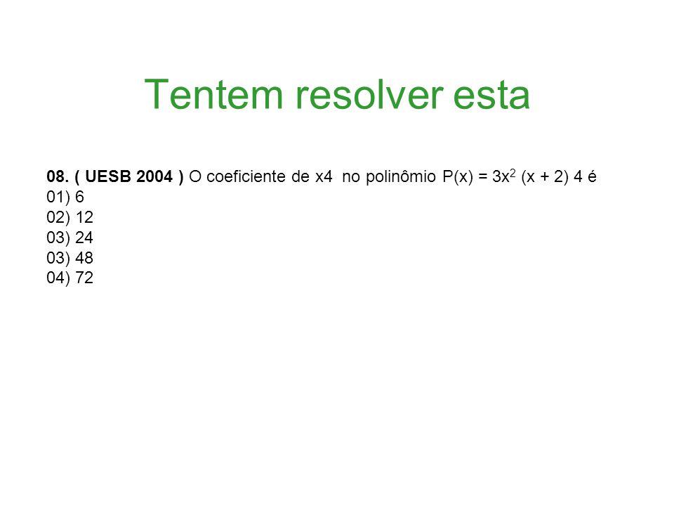 Tentem resolver esta 08. ( UESB 2004 ) O coeficiente de x4 no polinômio P(x) = 3x2 (x + 2) 4 é. 01) 6.