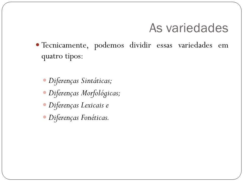 As variedades Tecnicamente, podemos dividir essas variedades em quatro tipos: Diferenças Sintáticas;
