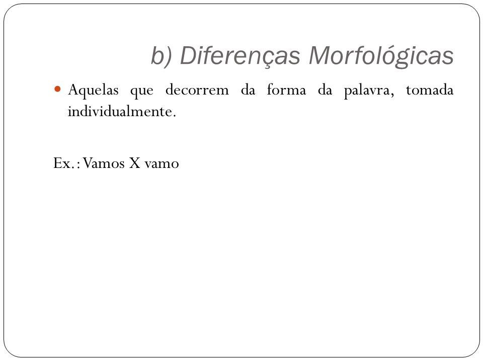 b) Diferenças Morfológicas