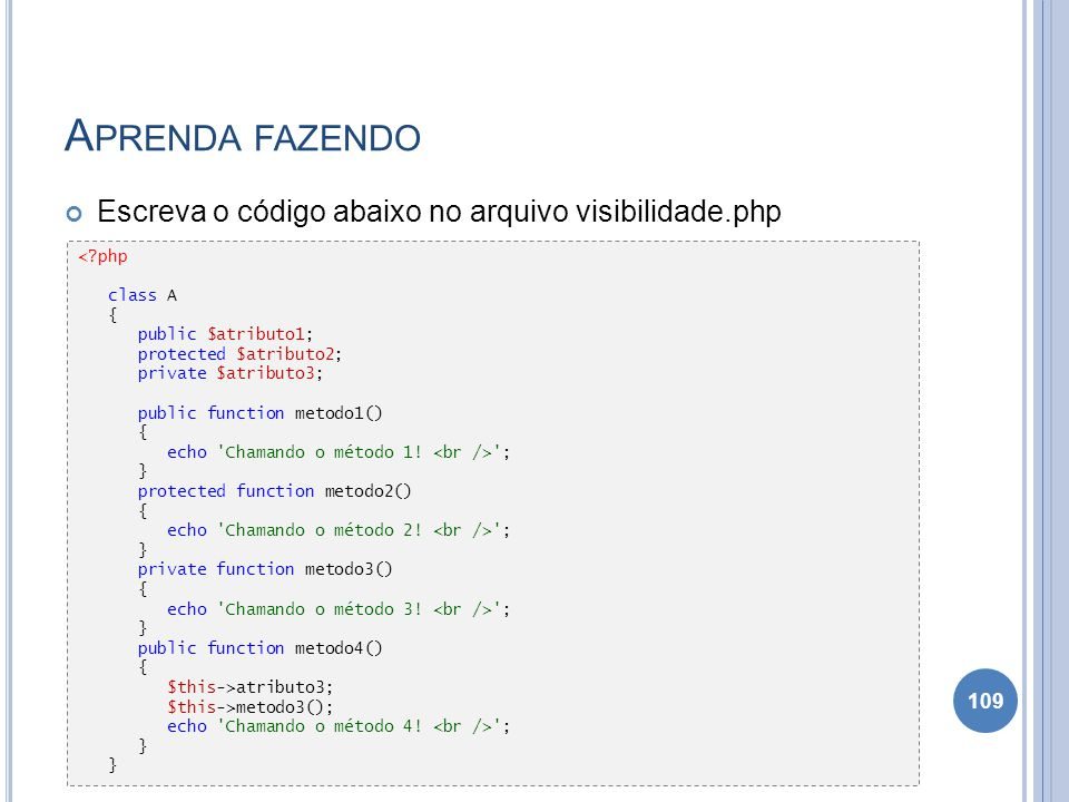 Aprenda fazendo Escreva o código abaixo no arquivo visibilidade.php