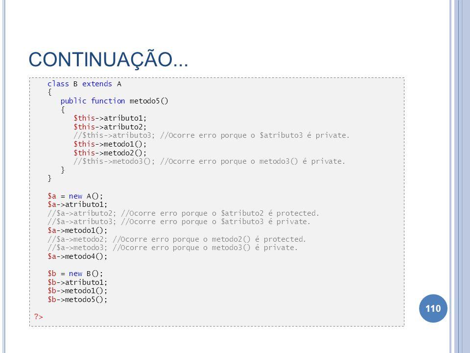 CONTINUAÇÃO... class B extends A { public function metodo5()