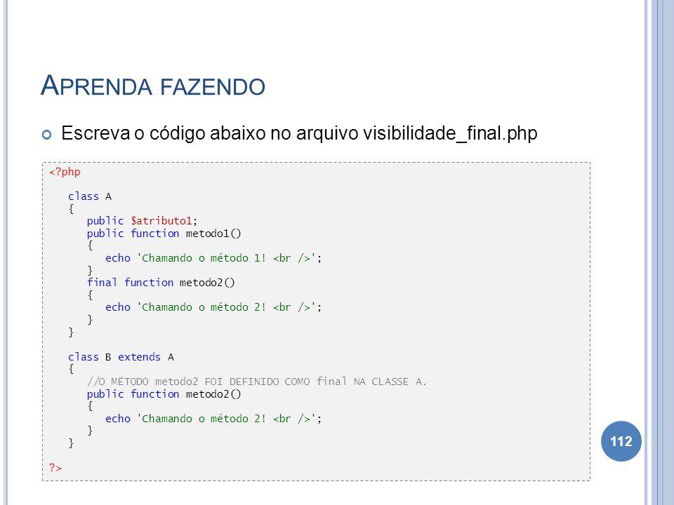 Aprenda fazendo Escreva o código abaixo no arquivo visibilidade_final.php. < php. class A. { public $atributo1;
