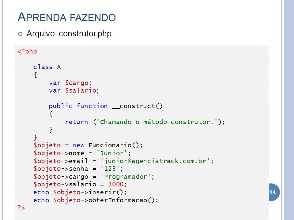 Aprenda fazendo Arquivo: construtor.php < php class A { var $cargo;