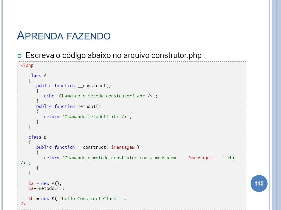 Aprenda fazendo Escreva o código abaixo no arquivo construtor.php