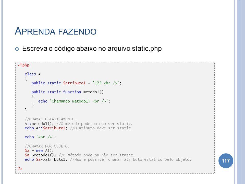 Aprenda fazendo Escreva o código abaixo no arquivo static.php < php