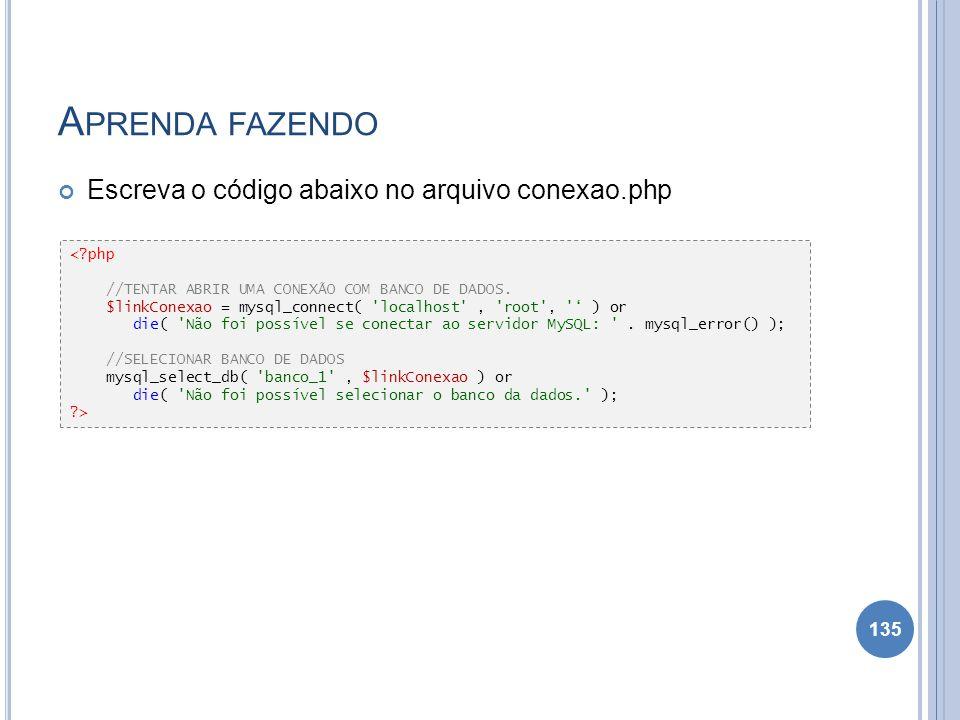 Aprenda fazendo Escreva o código abaixo no arquivo conexao.php