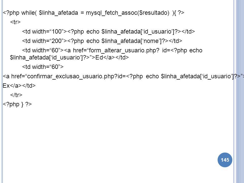 <. php while( $linha_afetada = mysql_fetch_assoc($resultado) ){