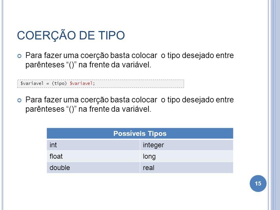 COERÇÃO DE TIPO Para fazer uma coerção basta colocar o tipo desejado entre parênteses () na frente da variável.