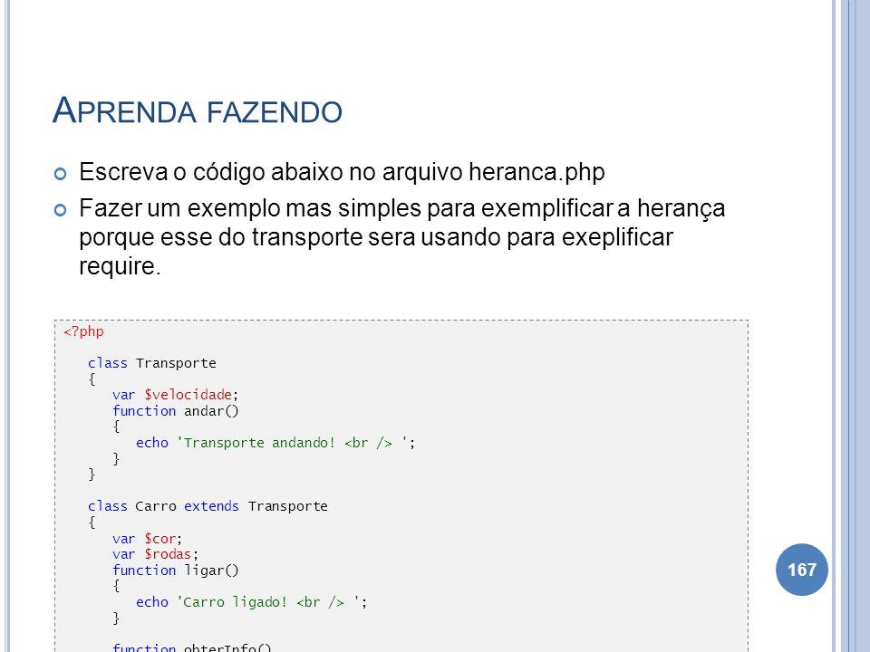 Aprenda fazendo Escreva o código abaixo no arquivo heranca.php