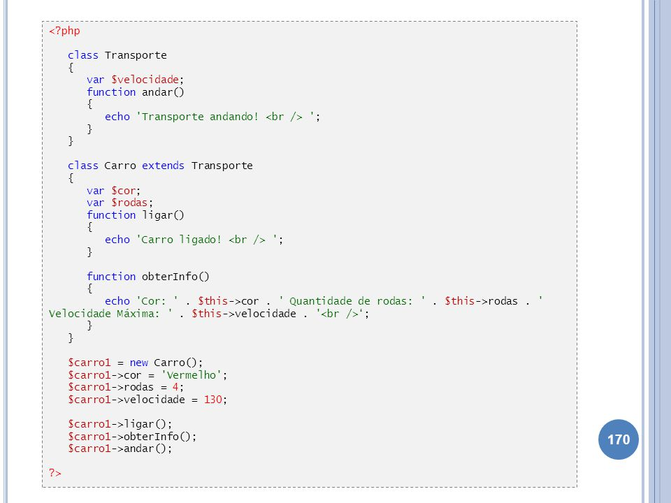< php class Transporte. { var $velocidade; function andar() echo Transporte andando! <br /> ;
