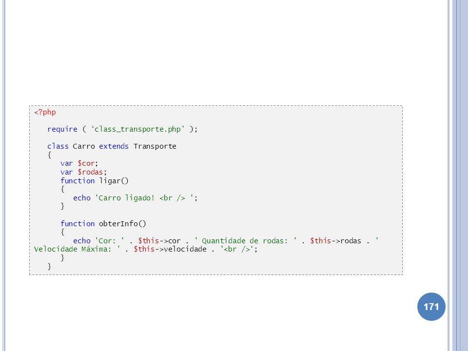 < php require ( 'class_transporte.php' ); class Carro extends Transporte. { var $cor; var $rodas;