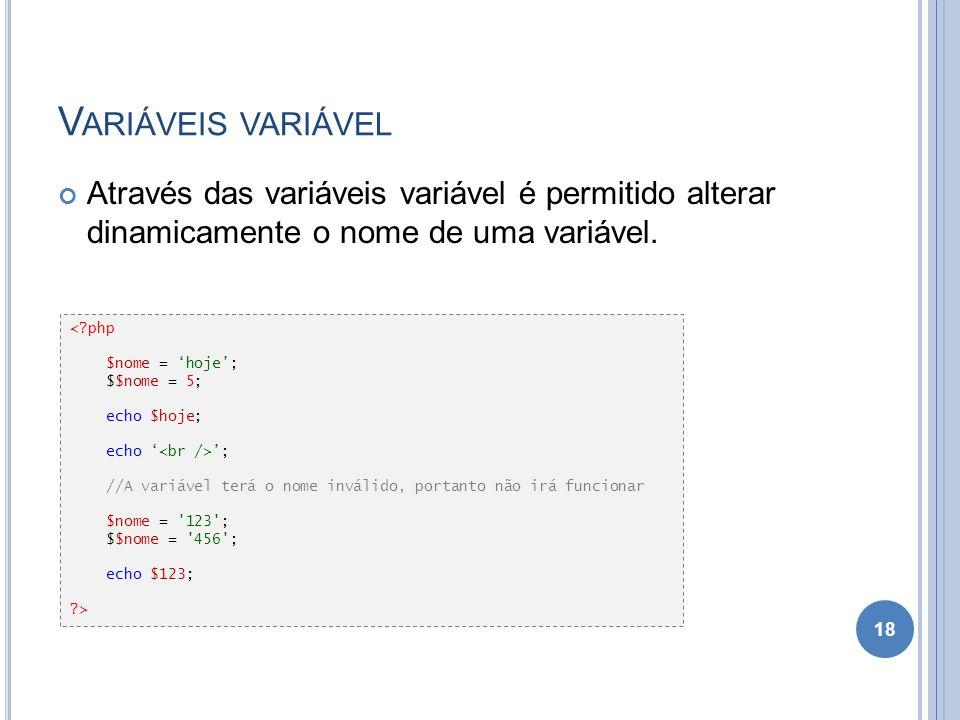 Variáveis variável Através das variáveis variável é permitido alterar dinamicamente o nome de uma variável.