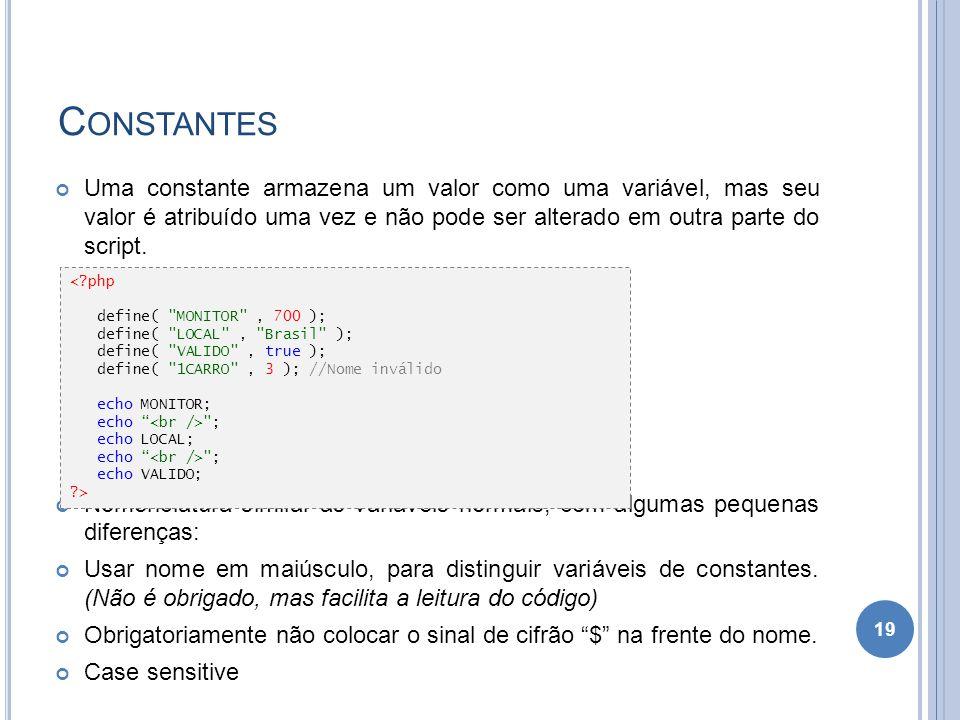 Constantes Uma constante armazena um valor como uma variável, mas seu valor é atribuído uma vez e não pode ser alterado em outra parte do script.