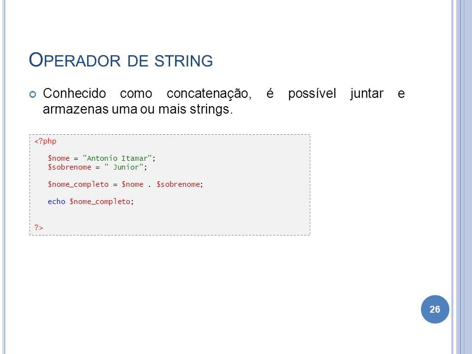 Operador de string Conhecido como concatenação, é possível juntar e armazenas uma ou mais strings.