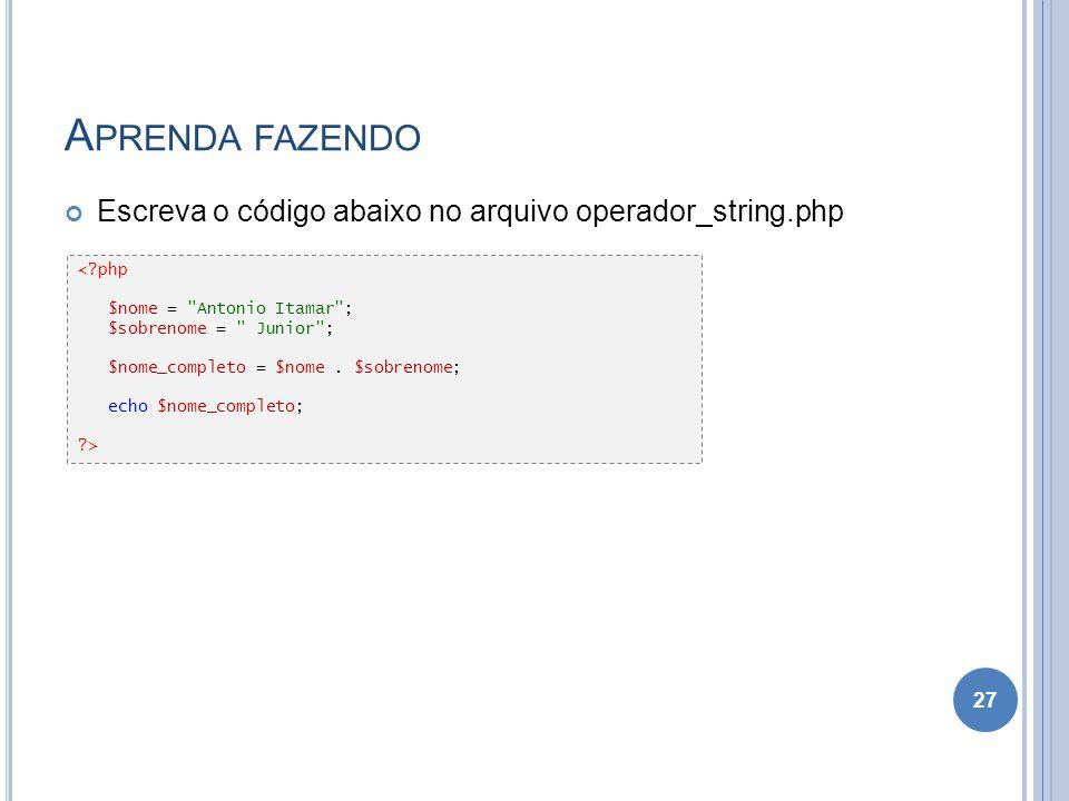 Aprenda fazendo Escreva o código abaixo no arquivo operador_string.php