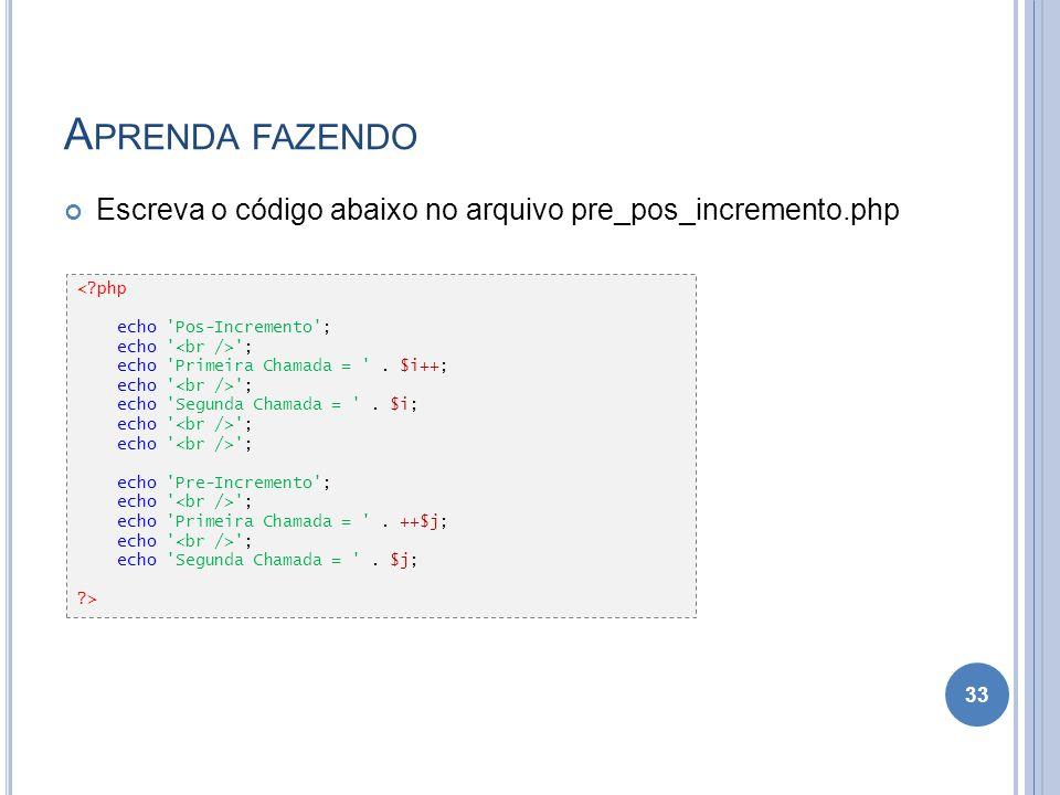 Aprenda fazendo Escreva o código abaixo no arquivo pre_pos_incremento.php. < php. echo Pos-Incremento ;