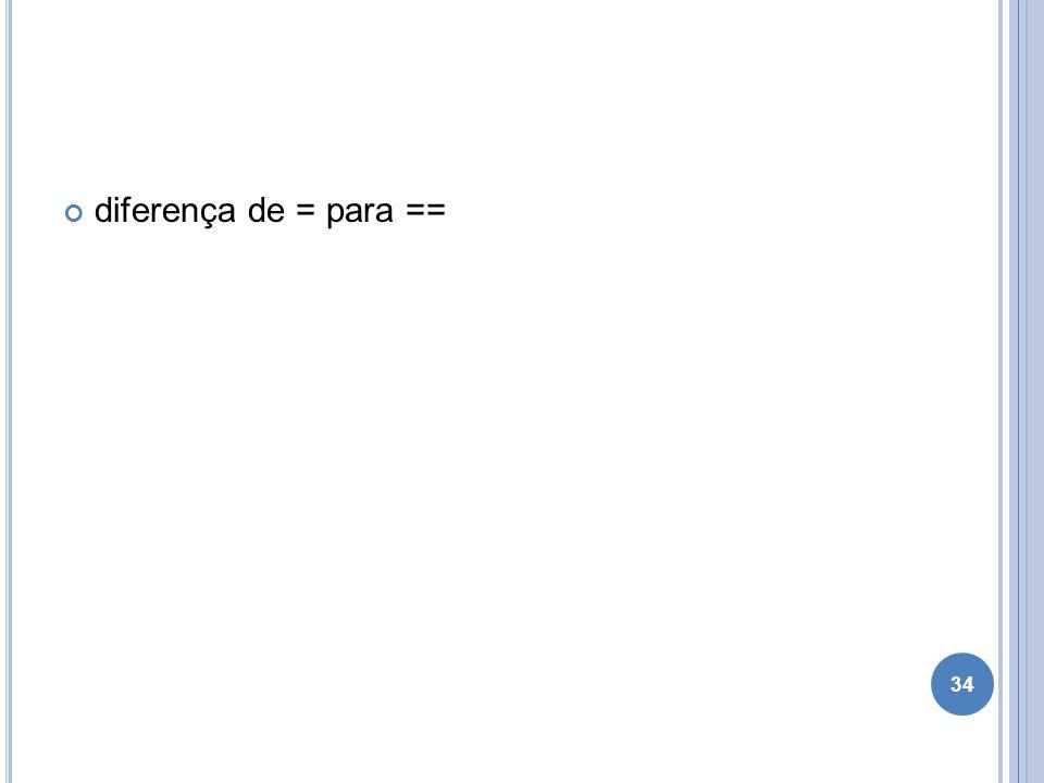 diferença de = para ==