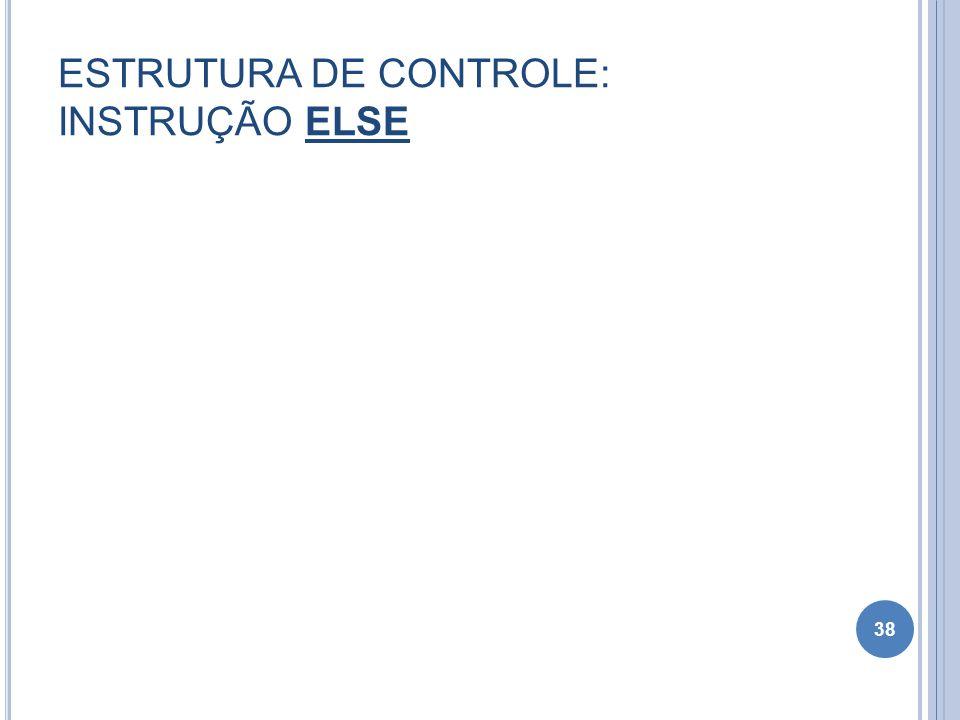 ESTRUTURA DE CONTROLE: INSTRUÇÃO ELSE