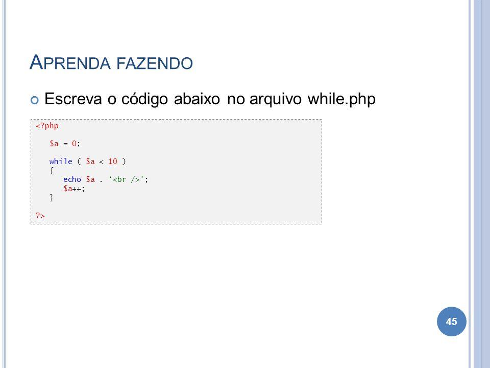 Aprenda fazendo Escreva o código abaixo no arquivo while.php < php