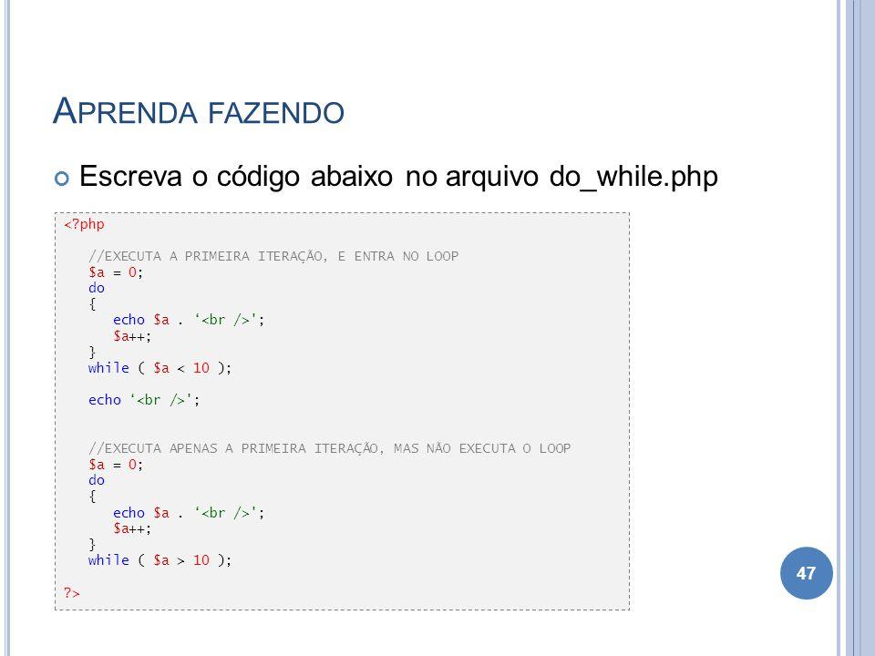 Aprenda fazendo Escreva o código abaixo no arquivo do_while.php