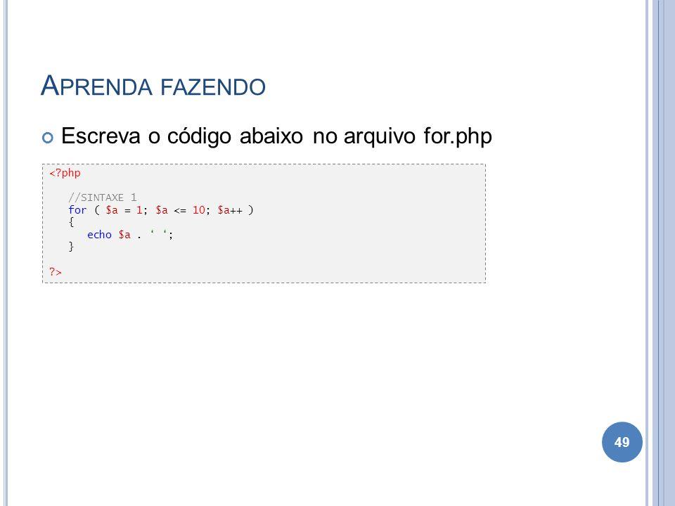 Aprenda fazendo Escreva o código abaixo no arquivo for.php < php