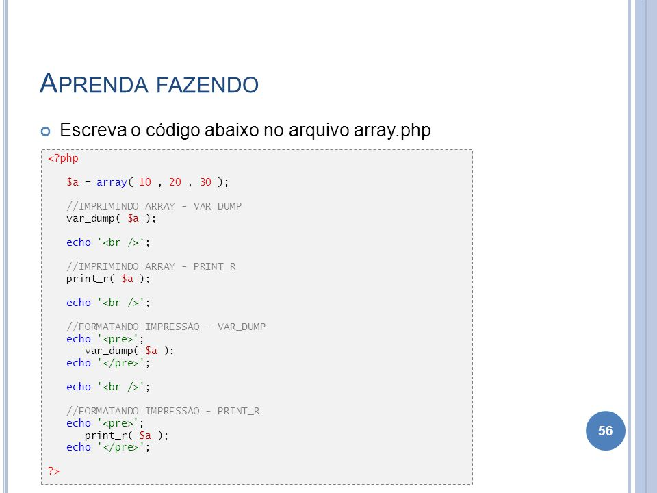 Aprenda fazendo Escreva o código abaixo no arquivo array.php < php