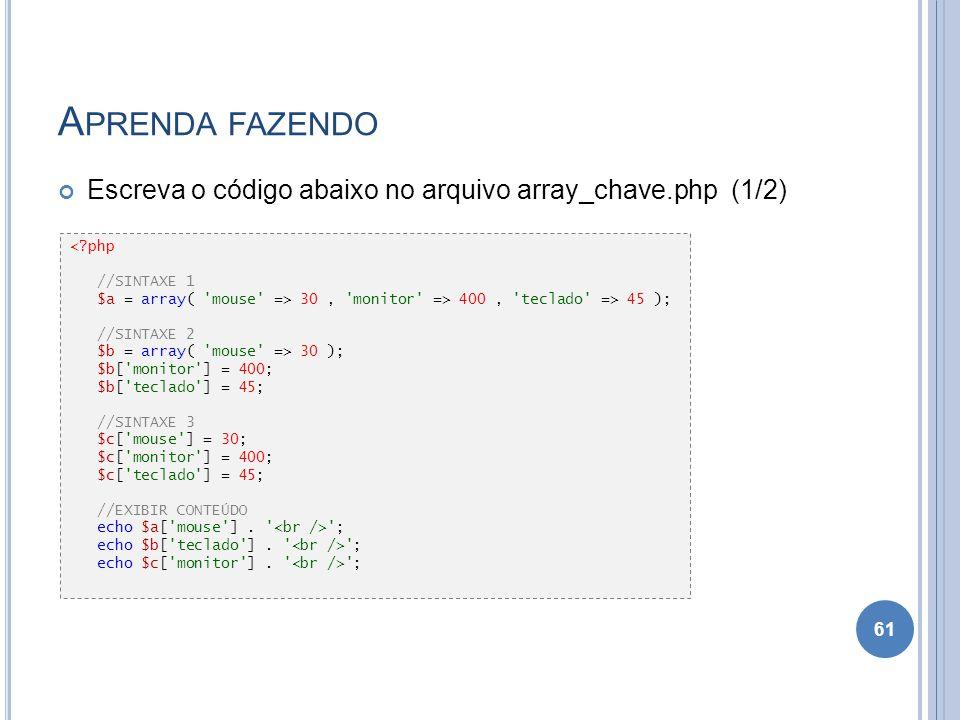 Aprenda fazendo Escreva o código abaixo no arquivo array_chave.php (1/2) < php. //SINTAXE 1.