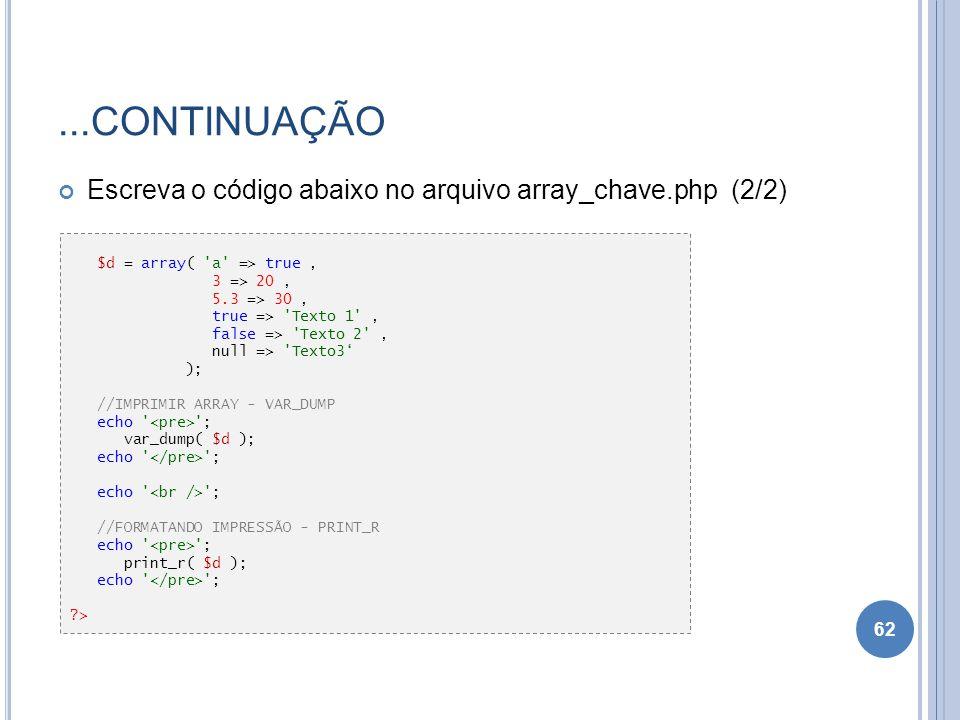...CONTINUAÇÃO Escreva o código abaixo no arquivo array_chave.php (2/2) $d = array( a => true ,