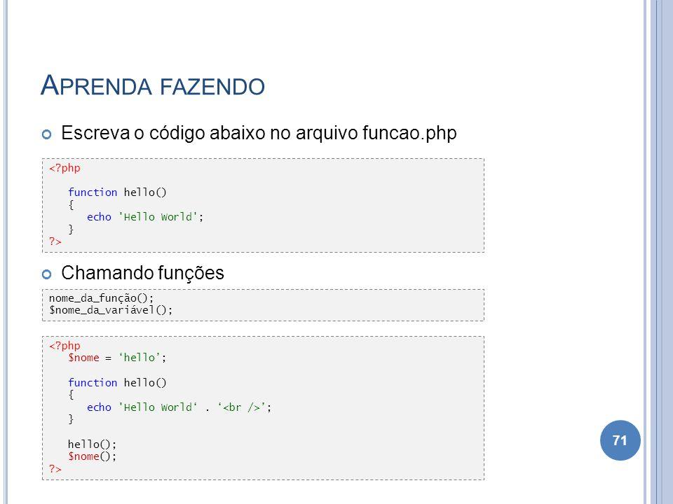 Aprenda fazendo Escreva o código abaixo no arquivo funcao.php