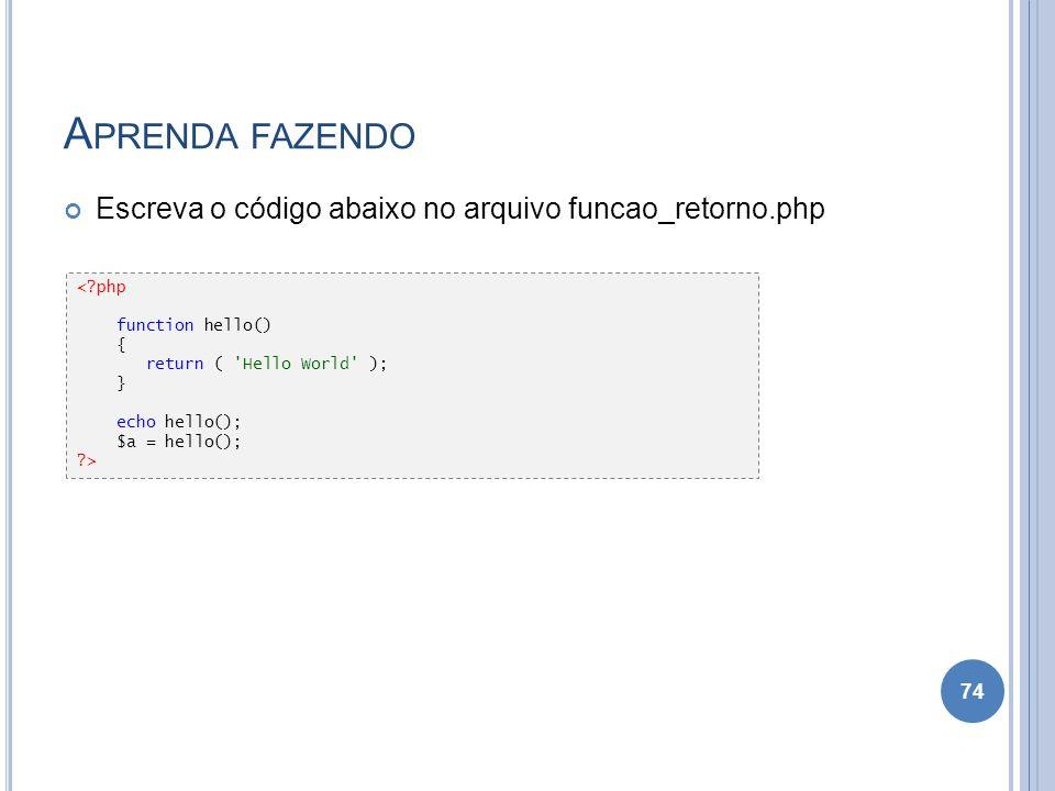 Aprenda fazendo Escreva o código abaixo no arquivo funcao_retorno.php